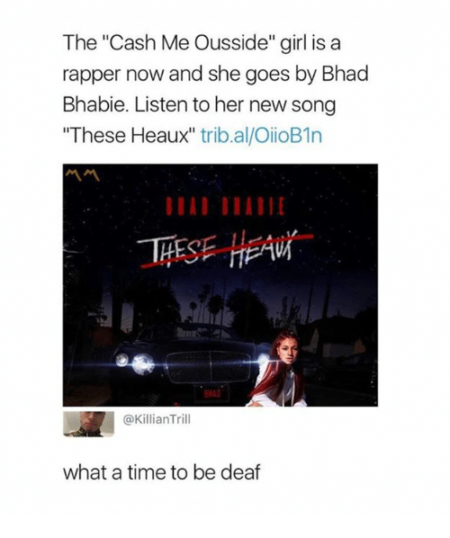 """Cash Me: The """"Cash Me Ousside"""" girl is a  rapper now and she goes by Bhad  Bhabie. Listen to her new song  """"These Heaux"""" trib.al/OiioB1n  THESE HEAV  HA  @KillianTrill  what a time to be deaf"""