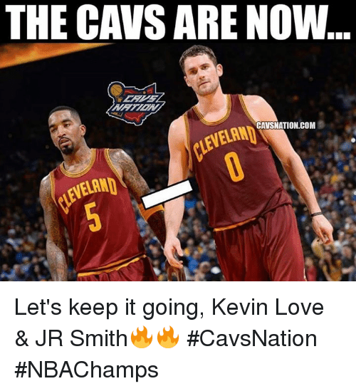 Let Keep: THE CAVS ARE NOW  CAVSNATION.COM Let's keep it going, Kevin Love & JR Smith🔥🔥 #CavsNation #NBAChamps