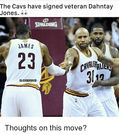 Cavs, Memes, and 🤖: The Cavs have signed veteran Dahntay  Jones.  SPAIDING  DAMES  23  IG: @CAVSHUB Thoughts on this move?