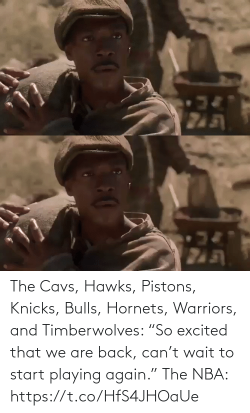 """sports: The Cavs, Hawks, Pistons, Knicks, Bulls, Hornets, Warriors, and Timberwolves: """"So excited that we are back, can't wait to start playing again.""""   The NBA:   https://t.co/HfS4JHOaUe"""