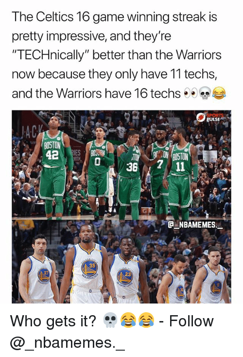 "Memes, Celtics, and Game: The Celtics 16 game winning streak is  pretty impressive, and they're  ""TECHnically"" better than the Warriors  now because they only have 11 techs,  and the Warriors have 16 techs eeesee  PULSE  36  11  a_NBAME MES:-  35  23  ARR Who gets it? 💀😂😂 - Follow @_nbamemes._"