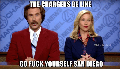 Memes, Chargers, and San Diego: THE CHARGERS BE LIKE  @NFL MEMES  GO FUCK YOURSELF SAN DIEGO