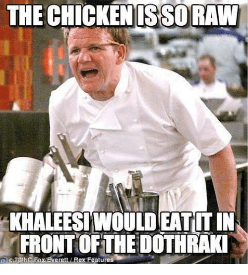 Memes, Dothraki, and 🤖: THE CHICKEN ISSORAW  KHALEESIWOULDEATITIN  FRONTOF THE DOTHRAKI  athCFox Everett Rex Features