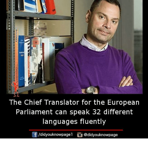 Memes and 🤖: The Chief Translator for the European  Parliament can speak 32 different  languages fluently  /didyouknowpage  did