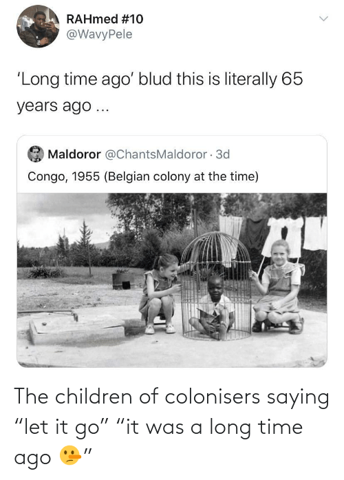"Children: The children of colonisers saying ""let it go"" ""it was a long time ago 🤥"""