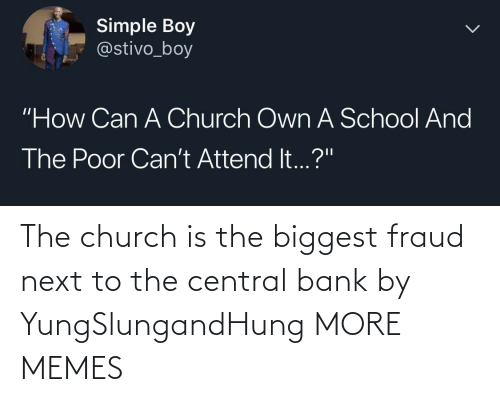 Church: The church is the biggest fraud next to the central bank by YungSlungandHung MORE MEMES