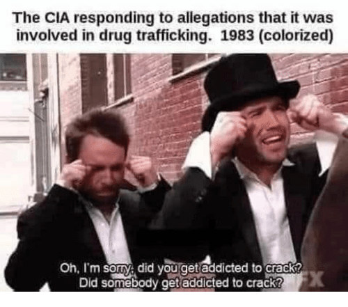 oh-im-sorry: The CIA responding to allegations that it was  involved in drug trafficking. 1983 (colorized)  Oh, I'm sorry did you get addicted to crack?  Did somębody get addicted to crack?