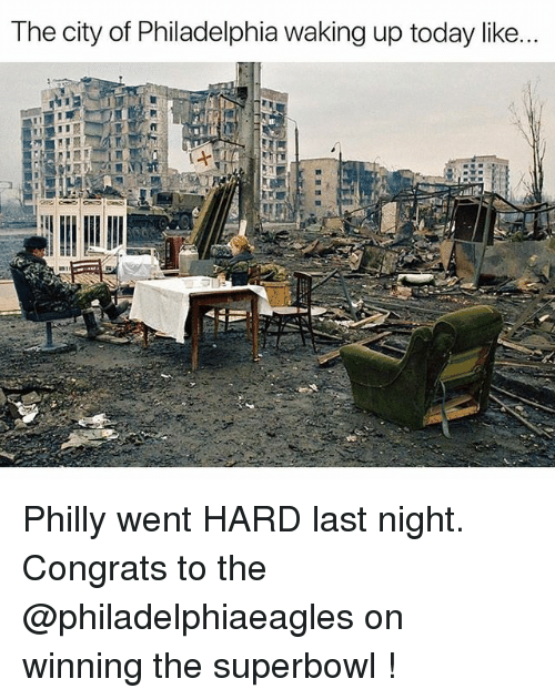 Funny, Philadelphia, and Superbowl: The city of Philadelphia waking up today like... Philly went HARD last night. Congrats to the @philadelphiaeagles on winning the superbowl !