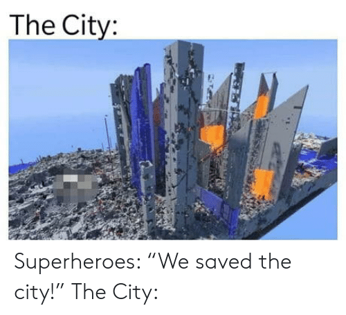 "the city: The City: Superheroes: ""We saved the city!"" The City:"