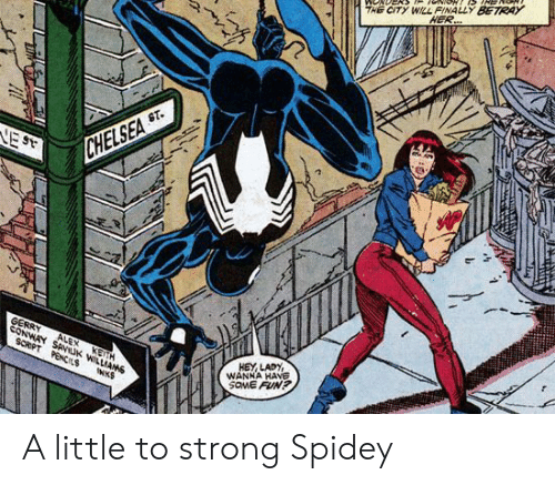 Conway: THE CITY WILL FINALLY BETRAY  HER..  ST.  VE ST  CHELSEA  gERRY  CONWAY SANUK WILLIAMS  ALEX  SCRPT PENCIS  KETH  HEY LADY  WANHA HAVE  SOME FUN?  INKS A little to strong Spidey