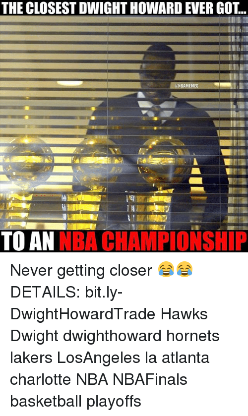 Basketball, Dwight Howard, and Los Angeles Lakers: THE CLOSEST DWIGHT HOWARD EVER GOT..  BAMEM  TO AN  NBA CHAMPIONSHIP Never getting closer 😂😂 DETAILS: bit.ly-DwightHowardTrade Hawks Dwight dwighthoward hornets lakers LosAngeles la atlanta charlotte NBA NBAFinals basketball playoffs