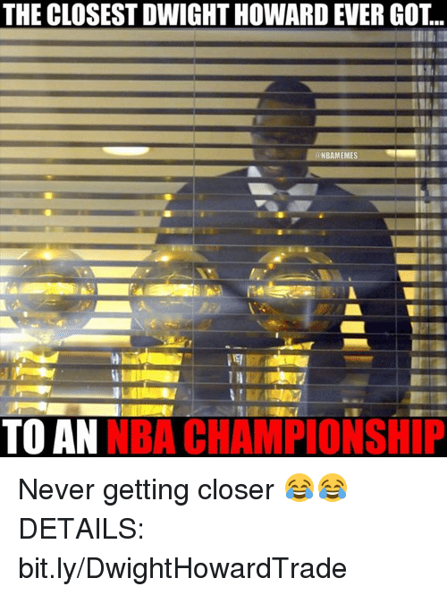 Nba, Never, and Got: THE CLOSEST DWIGHT HOWARDEVER GOT.  NBAMEMES  NBA CHAMPIONSHIP  TO AN Never getting closer 😂😂 DETAILS: bit.ly/DwightHowardTrade