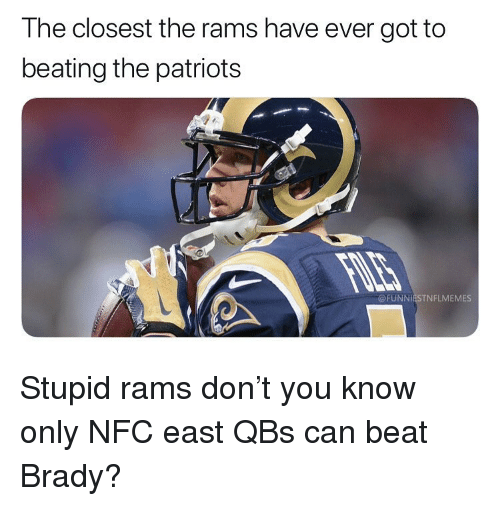 nfc east: The closest the rams have ever got to  beating the patriots  UNNIESTNFLMEMES Stupid rams don't you know only NFC east QBs can beat Brady?