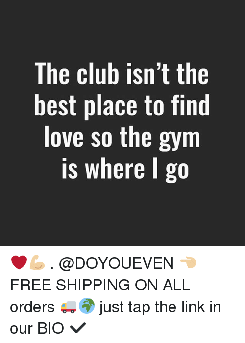 The club isn 39 t the best place to find love so the gym is for Best site to buy