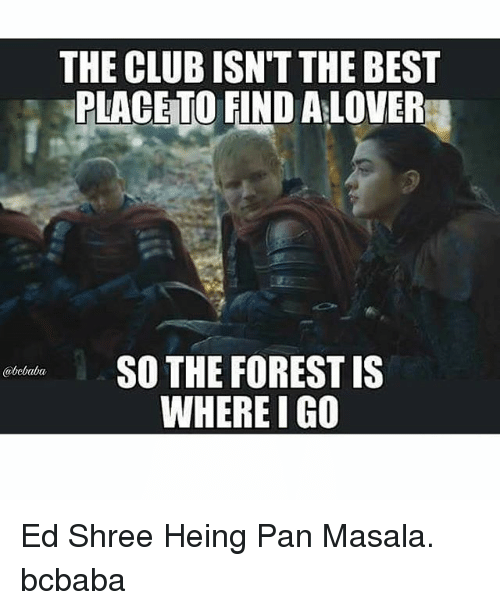 Club, Memes, and Best: THE CLUB ISN'T THE BEST  PLACETO FIND ALOVER  SO THE FOREST IS  WHERE I GO  @bcbaba Ed Shree Heing Pan Masala. bcbaba