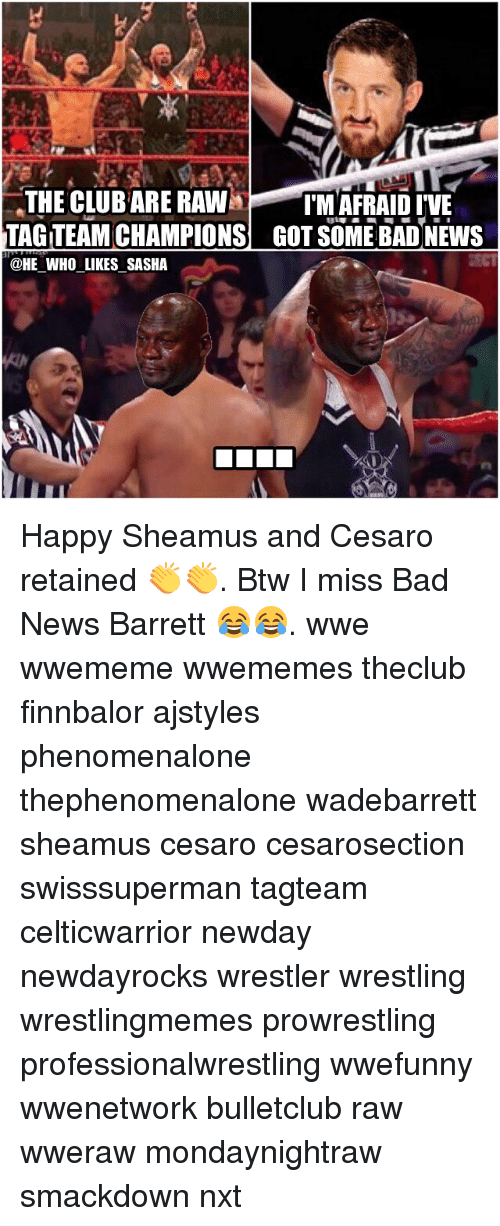 the clubare raw im afraid ive tagteamchampions got some bad 12279013 🔥 25 best memes about bad news barrett bad news barrett memes
