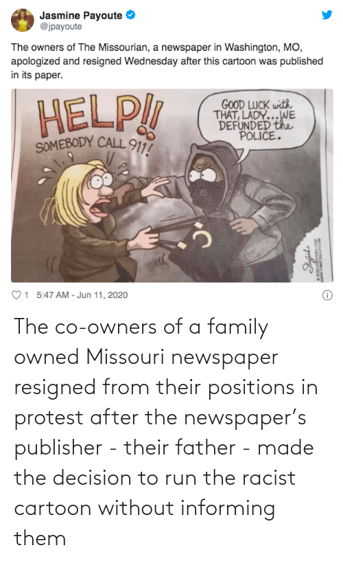 After The: The co-owners of a family owned Missouri newspaper resigned from their positions in protest after the newspaper's publisher - their father - made the decision to run the racist cartoon without informing them