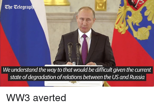 degradation: The Colegrap  We understand the way to that would be difficult given the current  state of degradation of relations between the US and Russia WW3 averted