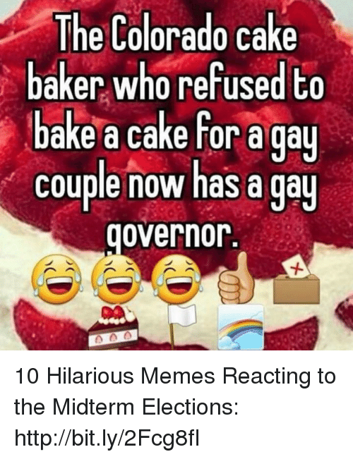 midterm: The Colorado cake  baker who refused to  bake a cake for a gau  couple now has a qa  governor. 10 Hilarious Memes Reacting to the Midterm Elections: http://bit.ly/2Fcg8fI