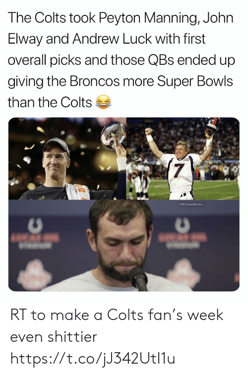 Peyton: The Colts took Peyton Manning, John  Elway and Andrew Luck with first  overall picks and those QBs ended up  giving the Broncos more Super Bowls  than the Colts  7  NFLHateMemes RT to make a Colts fan's week even shittier https://t.co/jJ342UtI1u