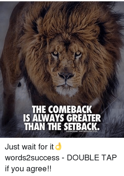 Memes, 🤖, and Tan: THE COMEBACK  IS ALWAYS GREATER  TAN THE SETBACK. Just wait for it👌 words2success - DOUBLE TAP if you agree!!