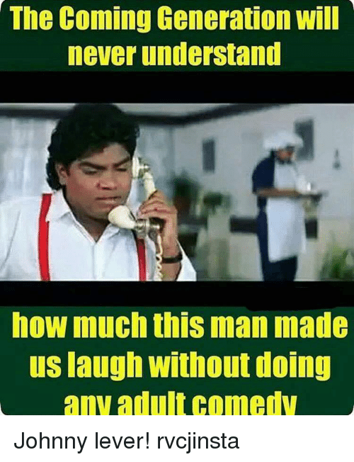 Johnny Lever: The Coming Generation will  never understand  now mucht isman made  us laugh Without doing  any adult comedy Johnny lever! rvcjinsta