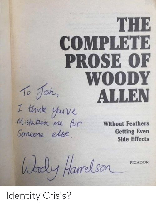 woody: THE  COMPLETE  PROSE OF  WOODY  shALLEN  1 think yuve  Mistaben me frWithout Feathers  Getting Even  Side Effects  Sameone else  HarrelsonCADOR Identity Crisis?