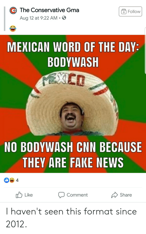 Mexican Word of the Day: The Conservative Gma  Follow  GMA  Aug 12 at 9:22 AM.  MEXICAN WORD OF THE DAY:  BODYWASH  MEXCO  NO BODYWASH CNN BECAUSE  THEY ARE FAKE NEWS  4  Like  Comment  Share I haven't seen this format since 2012.