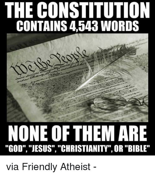 """Atheistism: THE CONSTITUTION  CONTAINS 4543 WORDS  NONE OF THEM ARE  """"GOD"""", """"JESUS"""", """"CHRISTIANITY"""", OR """"BIBLE"""" via Friendly Atheist -"""