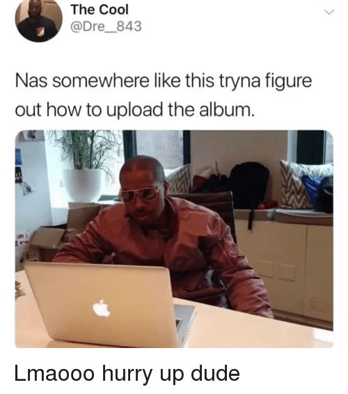 Dude, Nas, and Cool: The Cool  @Dre843  Nas somewhere like this tryna figure  out how to upload the album Lmaooo hurry up dude