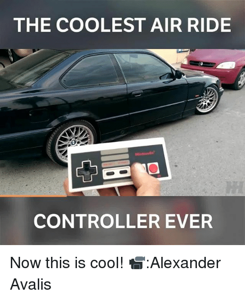 Memes, Cool, and 🤖: THE COOLEST AIR RIDE  CONTROLLER EVER Now this is cool! 📹:Alexander Avalis