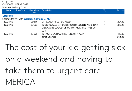merica: The cost of your kid getting sick on a weekend and having to take them to urgent care. MERICA