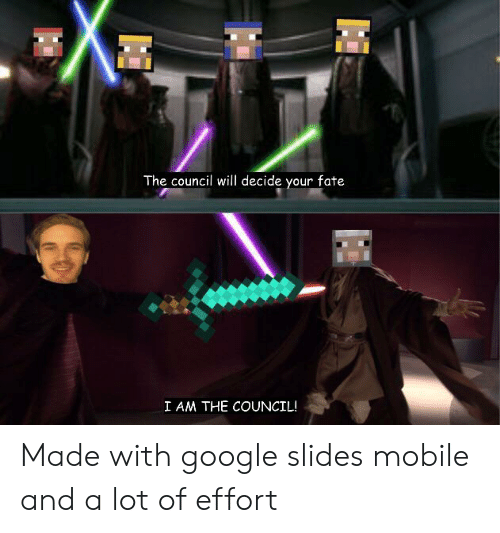 The Council Will Decide Your Fate I Am The Council Made With Google Slides Mobile And A Lot Of Effort Google Meme On Sizzle The houma courier· 6 days ago. the council will decide your fate i am