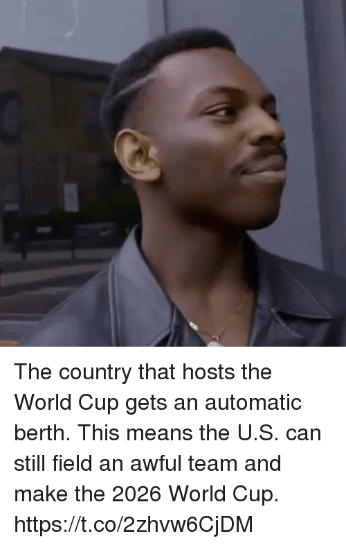 Memes, World Cup, and World: The country that hosts the World Cup gets an automatic berth. This means the U.S. can still field an awful team and make the 2026 World Cup. https://t.co/2zhvw6CjDM