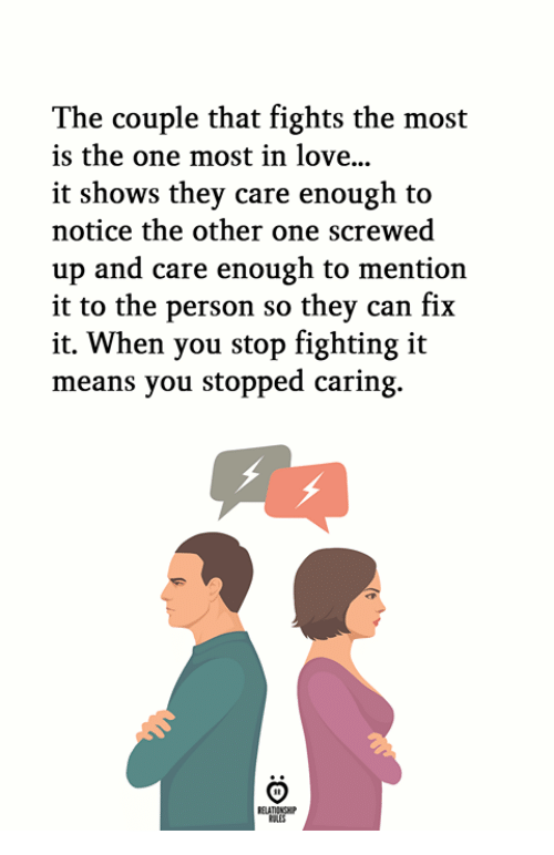 screwed up: The couple that fights the most  is the one most in love..  it shows they care enough to  notice the other one screwed  up and care enough to mention  it to the person so thev can fix  it. When you stop fighting it  means you stopped caring.