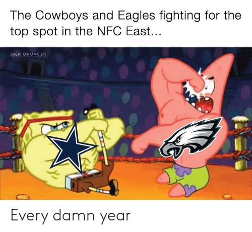 Nflmemes: The Cowboys and Eagles fighting for the  top spot in the NFC East...  @NFLMEMES IG Every damn year