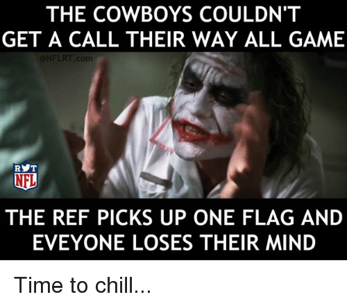 Nfl, Game, and Games: THE COWBOYS COULDN'T  GET A CALL THEIR WAY ALL GAME  ONFLRT .com  RYT  NFL  THE REF PICKS UP ONE FLAG AND  EVEYONE LOSES THEIR MIND Time to chill...