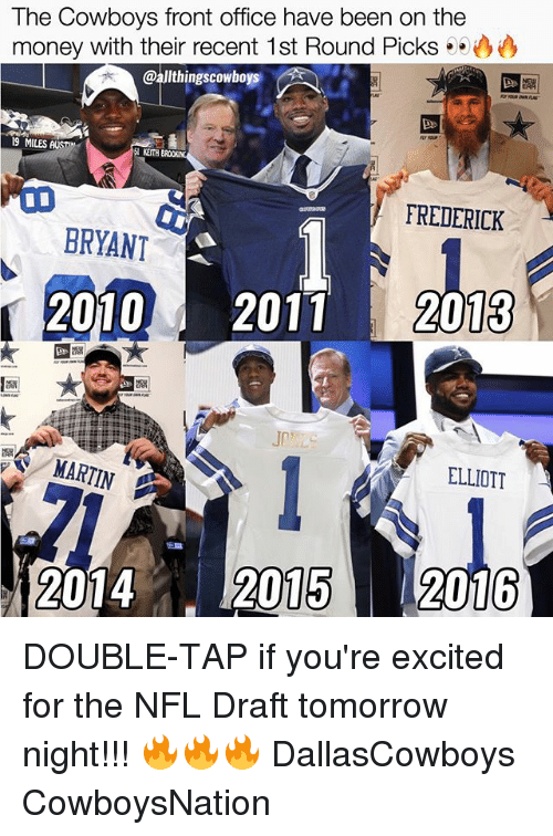 Dallas Cowboys, Martin, and Memes: The Cowboys front office have been on the  money with their recent 1st Round Picks  @allthings cowboys  19 MILES AUSTIN  SI KEITH  FREDERICK  BRYANT  2010  2011  2013  MARTIN  ELLIOTT  2014  2015  2016 DOUBLE-TAP if you're excited for the NFL Draft tomorrow night!!! 🔥🔥🔥 DallasCowboys CowboysNation ✭