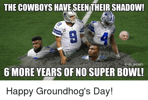 Football, Nfl, and Sports: THE COWBOYS HAVE SEENTHEIR SHADOW!  ON  MEMES  6 MORE YEARS OF NO SUPER BOWL! Happy Groundhog's Day!