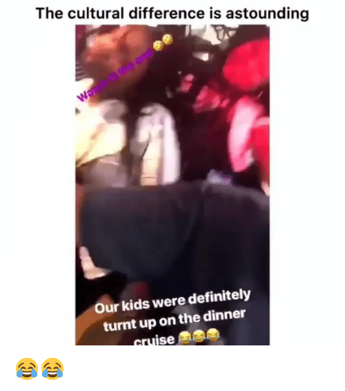 turnt up: The cultural difference is astounding  Our kids were definitely  turnt up on the dinner  cruise 😂😂