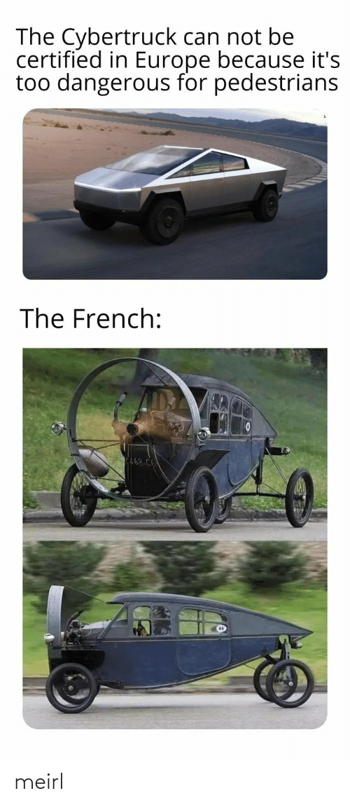 Europe: The Cybertruck can not be  certified in Europe because it's  too dangerous for pedestrians  The French:  P468 C6 meirl