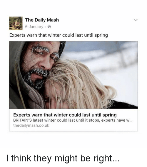 warne: The Daily Mash  6 January  Experts warn that winter could last until spring  Experts warn that winter could last until spring  BRITAIN'S latest winter could last until it stops, experts have w...  thedailymash.co.uk I think they might be right...
