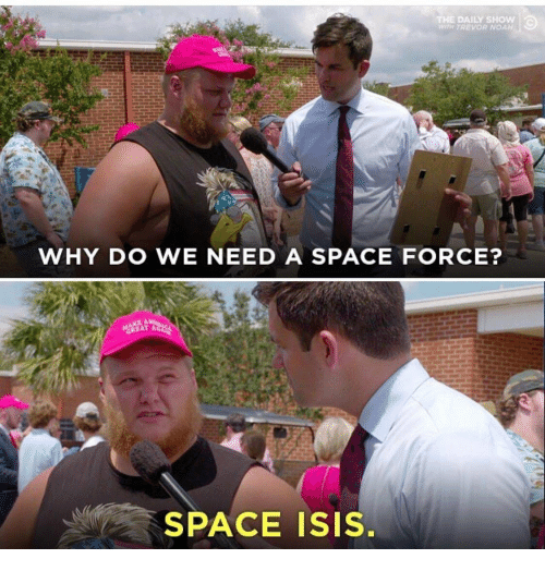 Space Force: THE DAILY SHOW  WTH TREVOR NOAH  WHY DO WE NEED A SPACE FORCE?  GREAT A  SPACE ISIS.