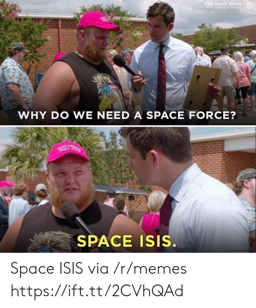 Space Force: THE DAILY SHow  WTH TREVOR NOAN  WHY DO WE NEED A SPACE FORCE?  SPACE Isis. Space ISIS via /r/memes https://ift.tt/2CVhQAd