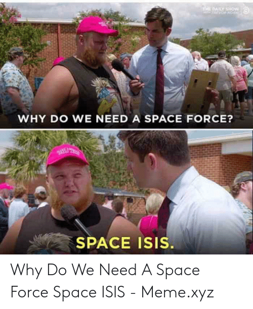 Isis Meme: THE DAILY Sow  WHY DO WE NEED A SPACE FORCE?  SPACE ISIS. Why Do We Need A Space Force Space ISIS - Meme.xyz