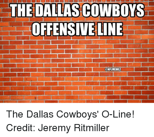 Dallas Cowboys, Nfl, and Dallas Cowboys: THE DALLAS COWBOYS  OFFENSIVE LINE  @NFLMEMEZ The Dallas Cowboys' O-Line! Credit: Jeremy Ritmiller