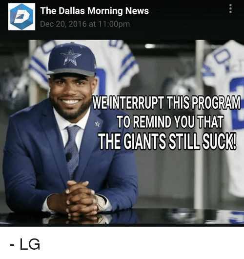 Memes, Dallas, and Giant: The Dallas Morning News  Dec 20, 2016 at 11:00pm  WEINTERRUPT THIS PROGRAM  TO REMIND YOU THAT  THE GIANTS STILL SUCKI - LG