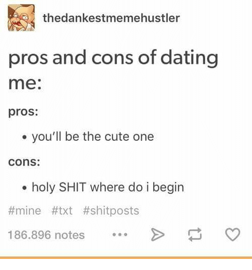 Pros and cons of dating me funny