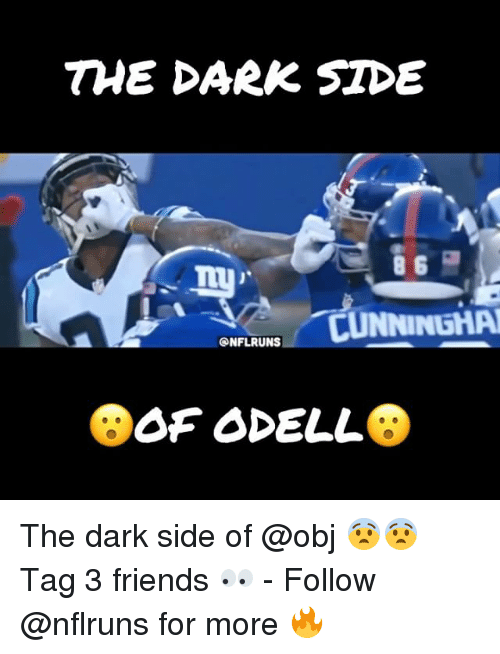 Memes, 🤖, and The Darkness: THE DARK SIDE  8 6  CUNNINGHAAN  ONFLRUNS  OF ODELL The dark side of @obj 😨😨 Tag 3 friends 👀 - Follow @nflruns for more 🔥