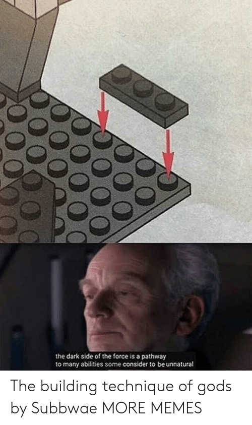 The Dark Side: the dark side of the force is a pathway  to many abilities some consider to be unnatural The building technique of gods by Subbwae MORE MEMES